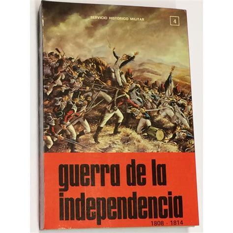 GUERRA DE LA INDEPENDENCIA. 1808 - 1814. Volumen 4 ...