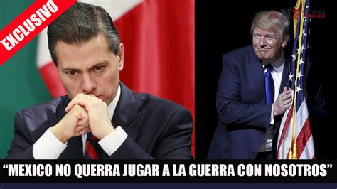 ¿Guerra entre México y Estados Unidos? Presidente Peña ...