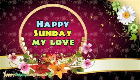 Happy Sunday Message To My Love @ HappySundayImages.Com