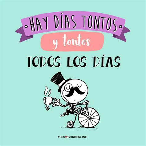 Hay días tontos y tontos todos los días. #humor #frases # ...