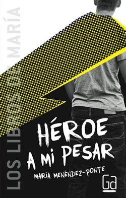 Héroe a mi pesar. María Menéndez Ponte. Ediciones SM ...