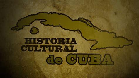 Historia Cultural de Cuba, Episodio 1 - El cubano - YouTube