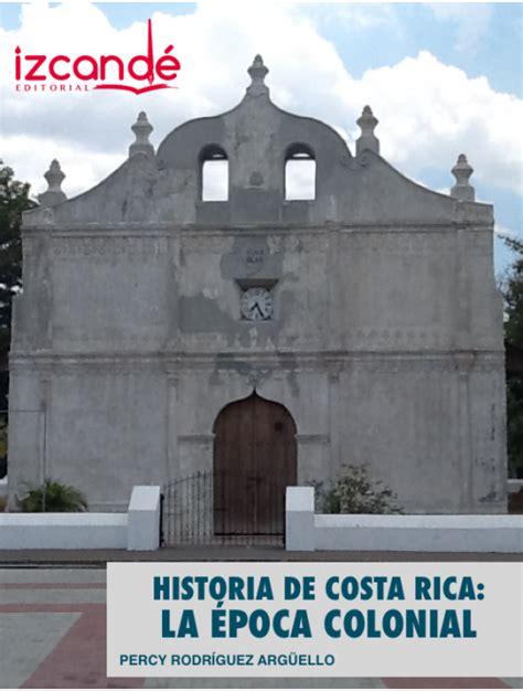 Historia de Costa Rica: La Época Colonial.