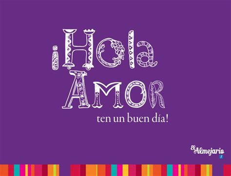 ¡Hola amor ten un buen día! | Buenos deseos | Pinterest ...