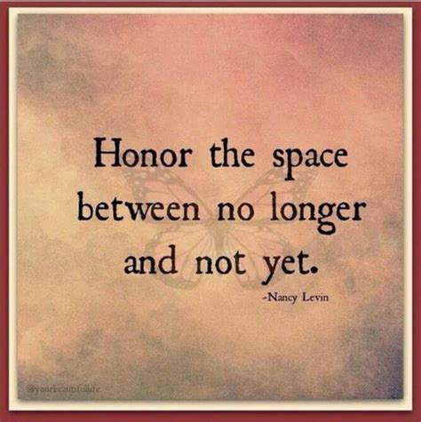 Honor the space between no longer and not yet. | Words of ...