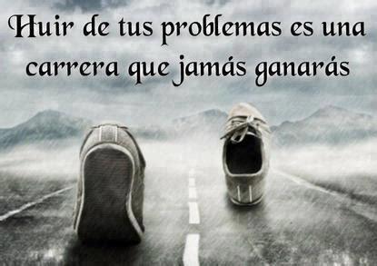 Huir de tus problemas - Frases de la vida