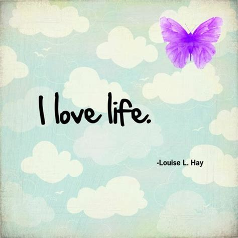 I LOVE LIFE - Louise Hay | Affirmations - Louise Hay ...