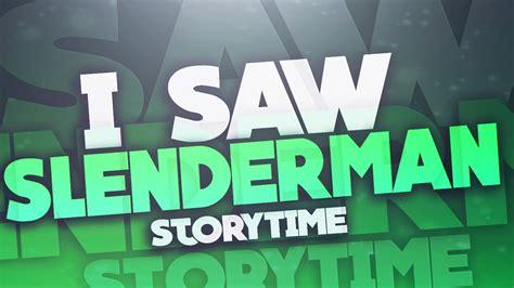 I Saw Slenderman!!!! Story Time   YouTube
