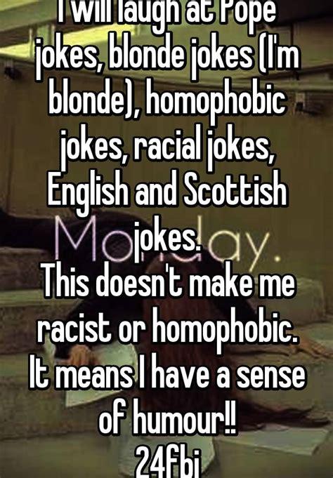 I will laugh at Pope jokes, blonde jokes  I m blonde ...