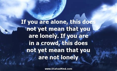 If you are alone, this does not yet mean that you ...