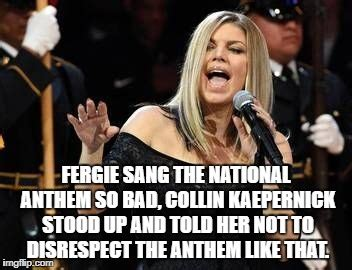 Image tagged in fergie,memes,funny,national anthem,nba ...