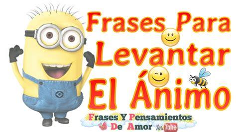 Imagenes Con Frases De Animo | Imagenes Muy Bonitas Para ...