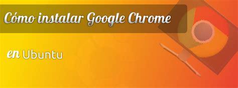 Instala Google Chrome en Ubuntu 12.04 | ¿Cansado de Windows?