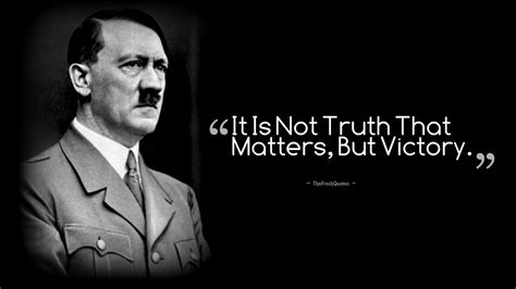 It Is Not Truth That Matters, But Victory. » Adolf Hitler ...