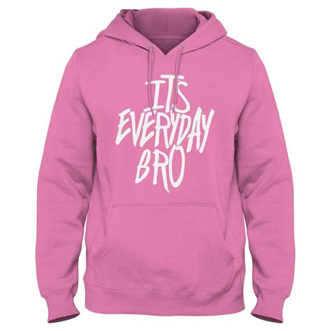 It s Everyday Bro V2 Hoodie | Celebrities | Pinterest ...