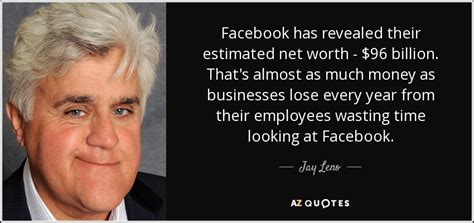 Jay Leno quote: Facebook has revealed their estimated net ...