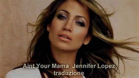 Jennifer Lopez Aint Your Mama Traduzione italiano   YouTube