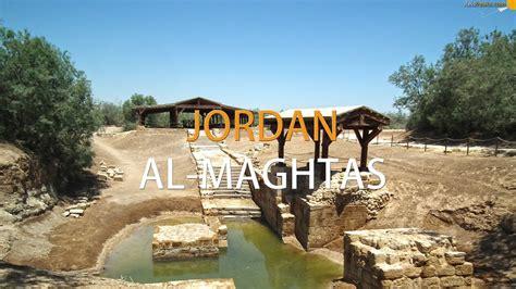 Jordan | Al Maghtas, The Baptism Site of Jesus Christ ...
