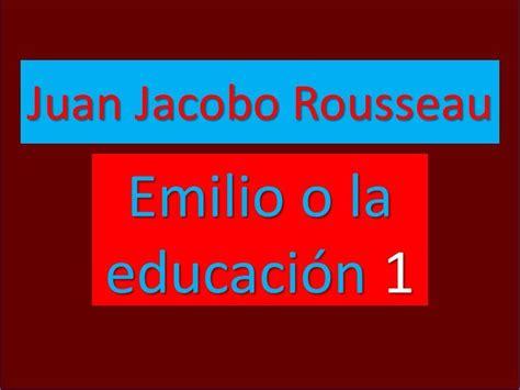 Juan Jacobo Rousseau: Emilio o la educación (1/3) - YouTube