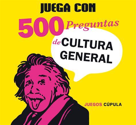 JUEGA CON 500 PREGUNTAS DE CULTURA GENERAL - VV.AA ...