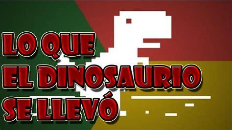 Juego del Dinosaurio - Google- Lo que el Dinosaurio se ...