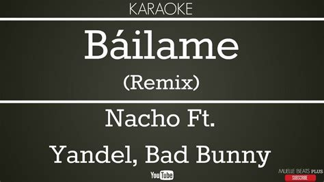 KARAOKE Báilame – Nacho Ft Yandel, Bad Bunny - Video y Letra