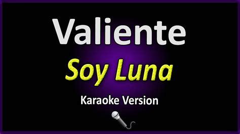 Karaoke Valiente – Soy Luna   Video y Letra