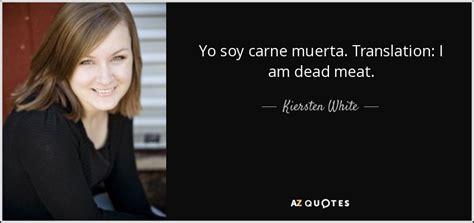 Kiersten White quote: Yo soy carne muerta. Translation: I ...