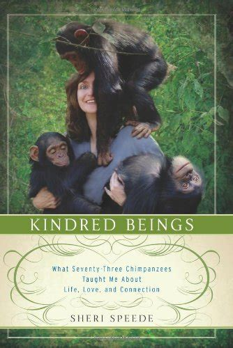 Kindred Beings: What Seventy-Three Chimpanzees Taught Me ...