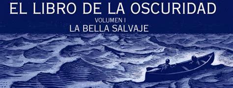 La Bella Salvaje : Philip Pullman regresa al mundo de La ...