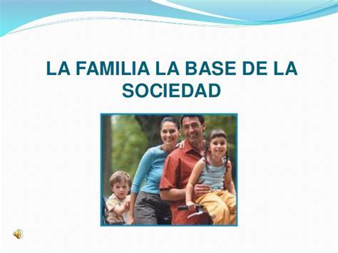 La familia la base de la sociedad
