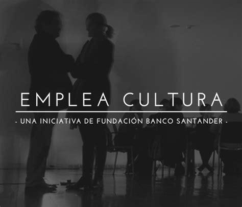La Fundación Banco Santander lanza la IV edición de Emplea ...