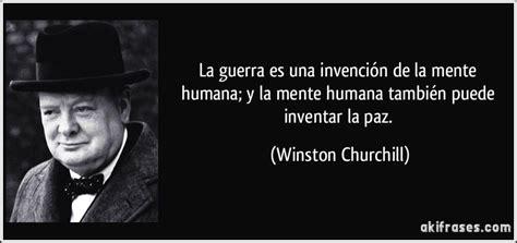 La guerra es una invención de la mente humana; y la mente ...