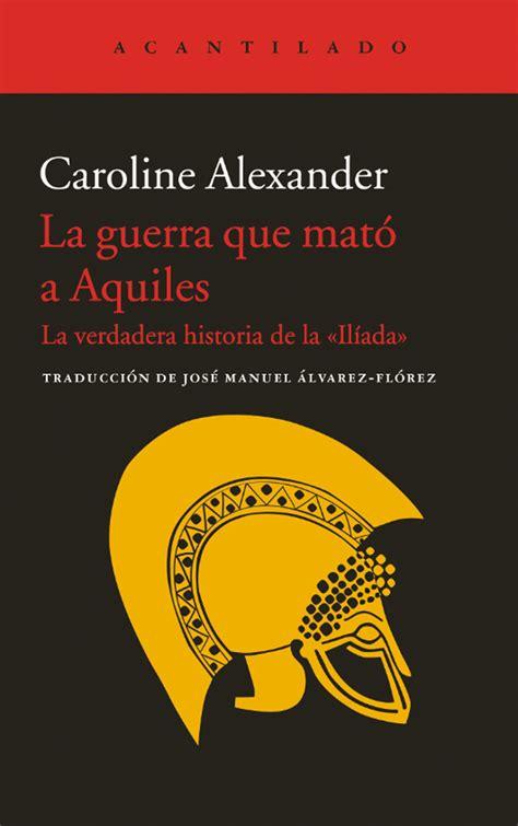La guerra que mató a Aquiles | Editorial Acantilado