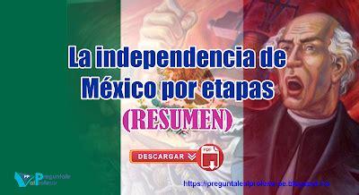 La Independencia de México por etapas  RESUMEN ...
