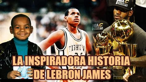 La Inspiradora Historia De Lebron James Y Todo Lo Que ...