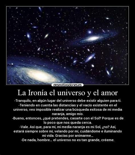 La Ironía el universo y el amor | Desmotivaciones
