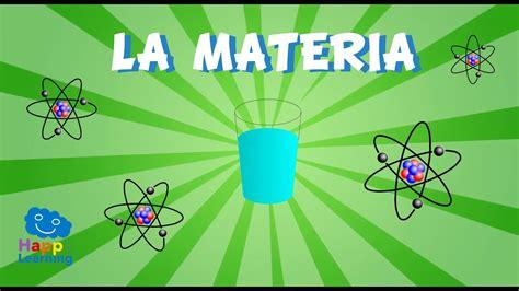 La Materia y sus propiedades | Videos Educativos para ...
