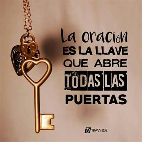 La oración es la llave que abre todas las puertas.   El ...