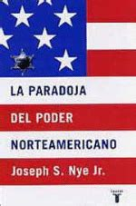 La paradoja del poder norteamericano, Joseph S. Nye Jr ...