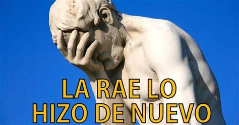 LA RAE LO HIZO DE NUEVO: No vas a creer estas 20 nuevas ...