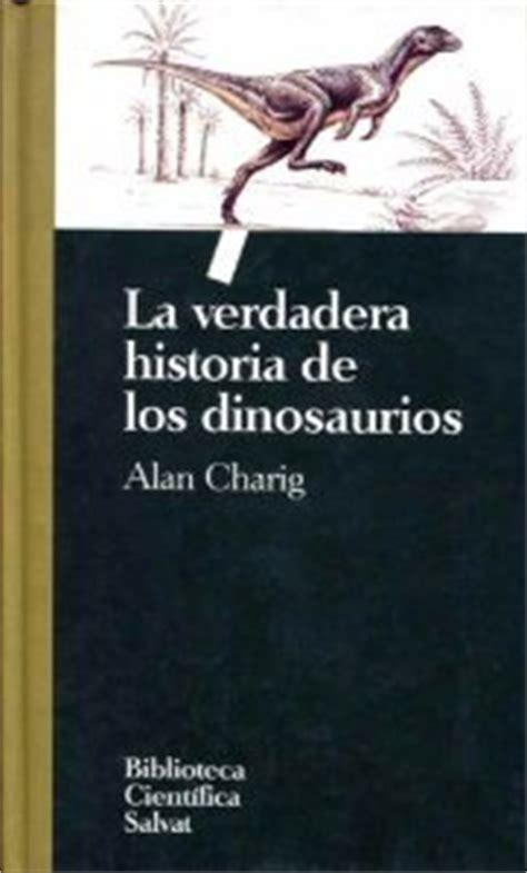 LA VERDADERA HISTORIA DE LOS DINOSAURIOS   ALAN CHARIG ...