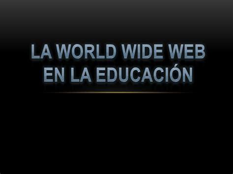 La world wide web en la educación