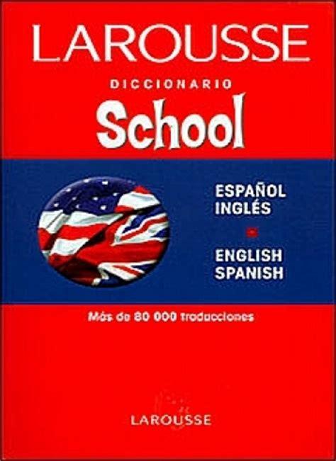 Larousse diccionario school espaÑol ingles / engli ...