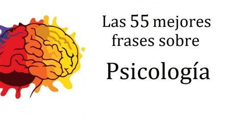 Las 55 mejores frases sobre Psicología... y su significado