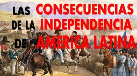 Las consecuencias de la independencia de América Latina ...