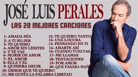 LAS MEJORES CANCIONES DE JOSE LUIS PERALES  20 EXITOS ...