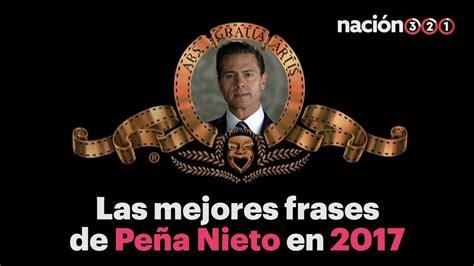 Las mejores frases de Enrique Peña Nieto en 2017 - YouTube