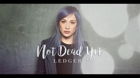 LEDGER – Not Dead Yet (Lyrics) - YouTube