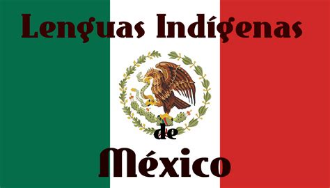 Lenguas Indígenas de México: Todo lo que debe saber